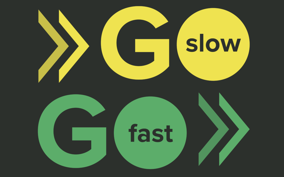 Go Slow, Go Fast
